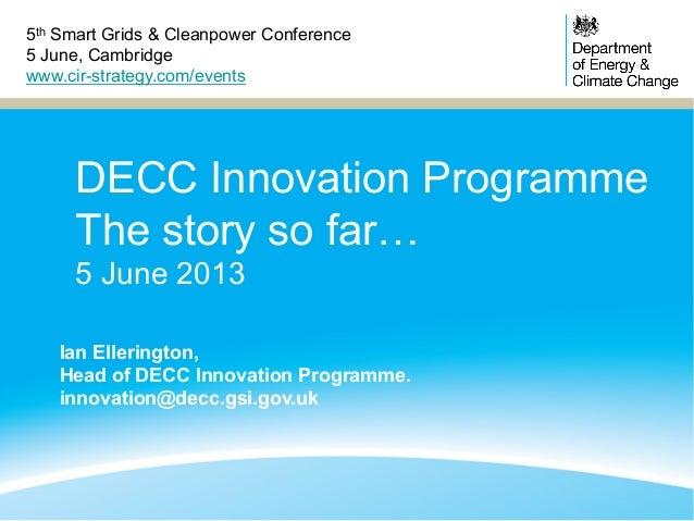 DECC Innovation ProgrammeThe story so far…5 June 2013Ian Ellerington,Head of DECC Innovation Programme.innovation@decc.gsi...