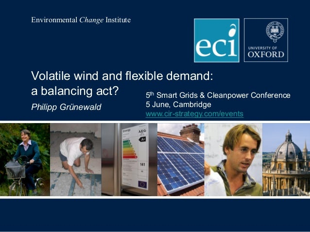Environmental Change InstituteVolatile wind and flexible demand:a balancing act?Philipp Grünewald5th Smart Grids & Cleanpo...