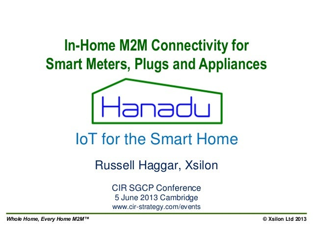 Whole Home, Every Home M2M™ © Xsilon Ltd 2013Russell Haggar, XsilonCIR SGCP Conference5 June 2013 Cambridgewww.cir-strateg...