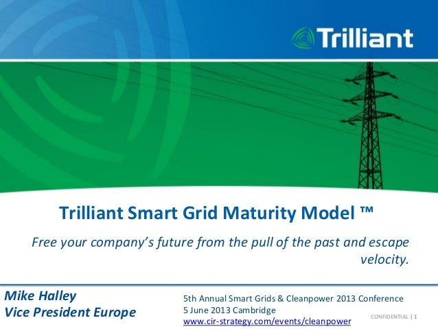 Trilliant	  Smart	  Grid	  Maturity	  Model	  ™	  	  Free	  your	  company's	  future	  from	  the	  pull	  of	  the	  pas...