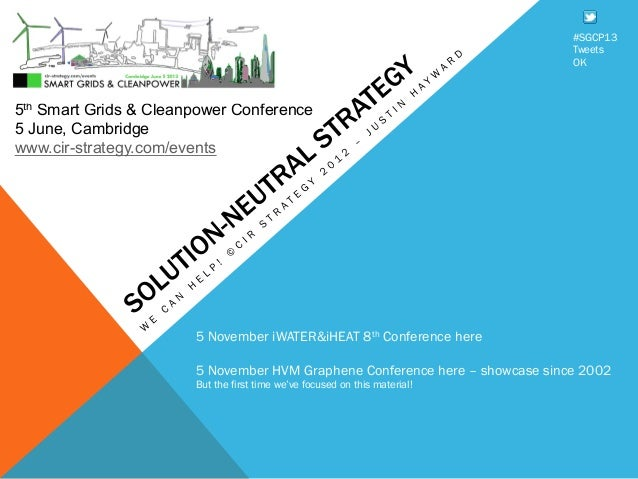 5th Smart Grids & Cleanpower Conference5 June, Cambridgewww.cir-strategy.com/events#SGCP13TweetsOK5 November iWATER&iHEAT ...