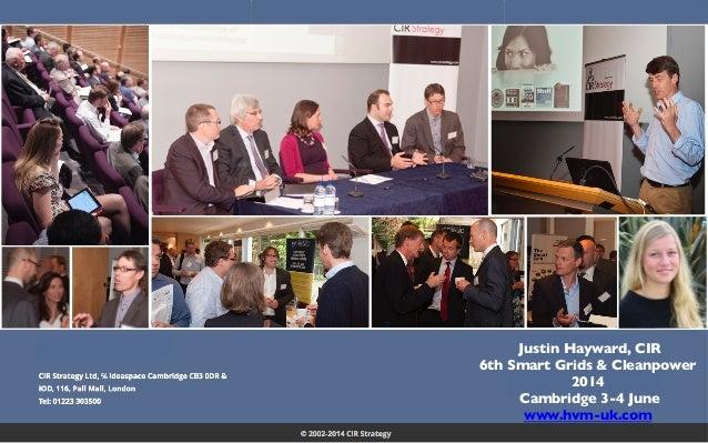 Justin Hayward, CIR  6th Smart Grids & Cleanpower 2014  Cambridge 3-4 June  www.hvm-uk.com