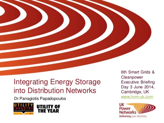 Integrating Energy Storage into Distribution Networks 6th Smart Grids & Cleanpower Executive Briefing Day 3 June 2014, Cam...