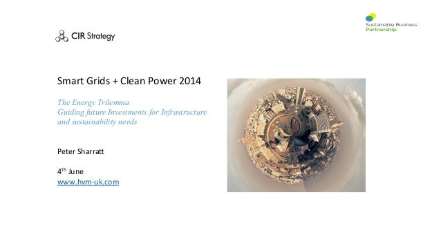 Smart  Grids  +  Clean  Power  2014      The Energy Trilemma Guiding future Investments for Infrastructure a...