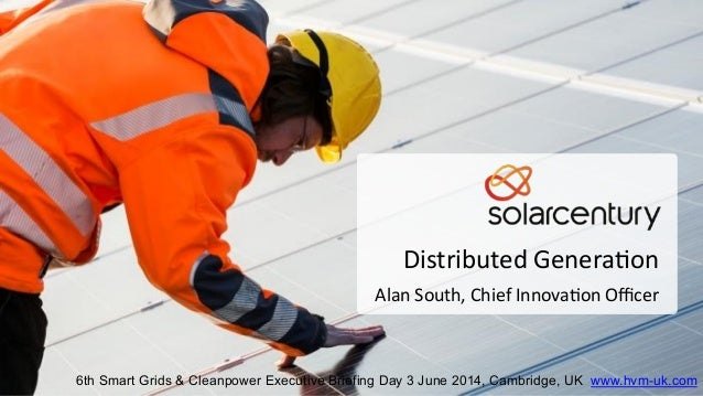 Distributed	   Genera.on	    Alan	   South,	   Chief	   Innova.on	   Officer	    6th Smart Grids & Cleanpower Executive Brie...