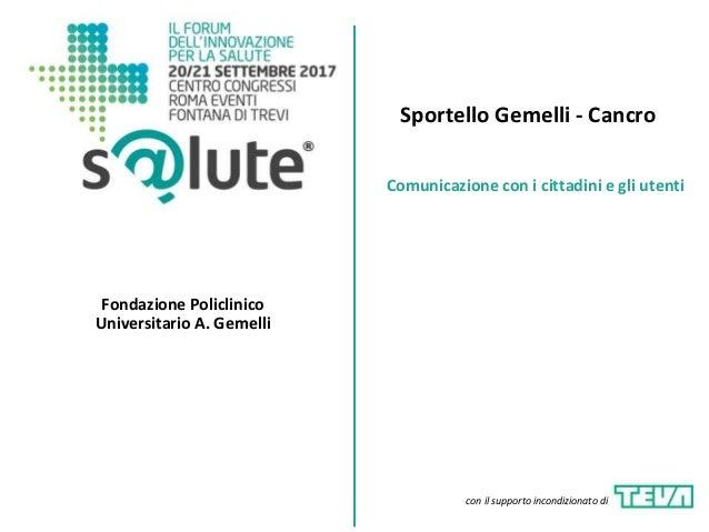 Sportello Gemelli - Cancro Fondazione Policlinico Universitario A. Gemelli Comunicazione con i cittadini e gli utenti con ...