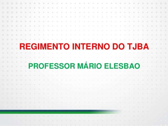 REGIMENTO INTERNO DO TJBA  PROFESSOR MÁRIO ELESBAO