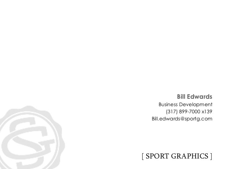 Bill Edwards Business Development (317) 899-7000 x139 [email_address] [ SPORT GRAPHICS ]