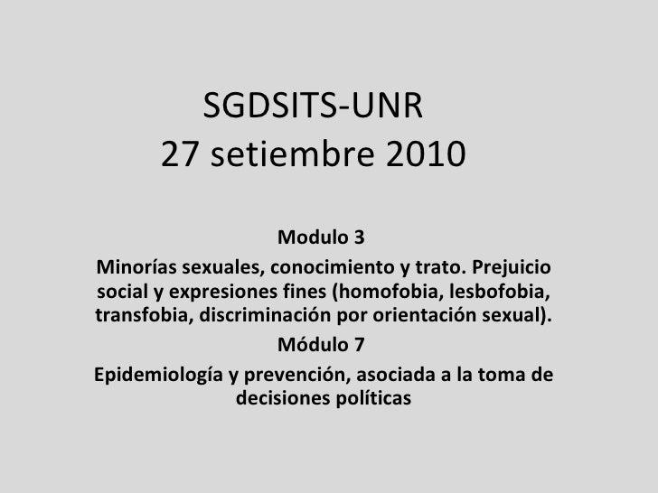 SGDSITS-UNR 27 setiembre 2010 Modulo 3  Minorías sexuales, conocimiento y trato. Prejuicio social y expresiones fines (hom...
