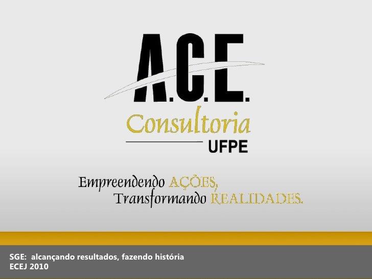 SGE:  alcançando resultados, fazendo história<br />ECEJ 2010<br />