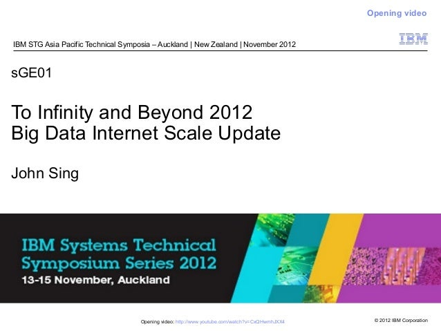 © 2012 IBM Corporation sGE01 To Infinity and Beyond 2012 Big Data Internet Scale Update John Sing IBM STG Asia Pacific Tec...