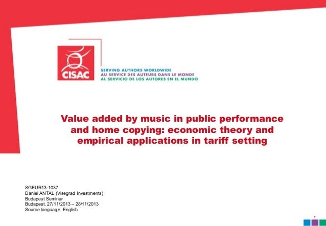 1  Value added by music in public performance  and home copying: economic theory and  empirical applications in tariff set...