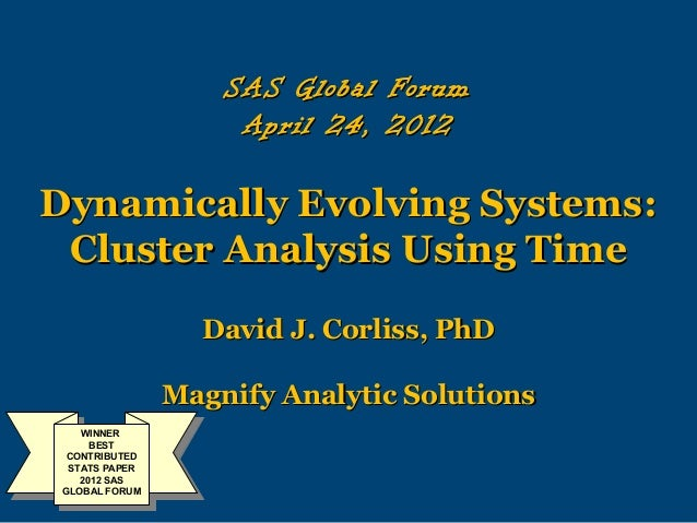SAS Global Forum                      April 24, 2012Dynamically Evolving Systems: Cluster Analysis Using Time             ...