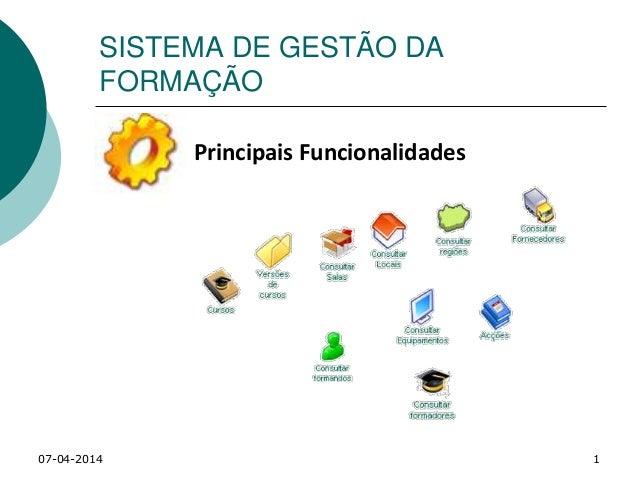 07-04-2014 1 SISTEMA DE GESTÃO DA FORMAÇÃO Principais Funcionalidades