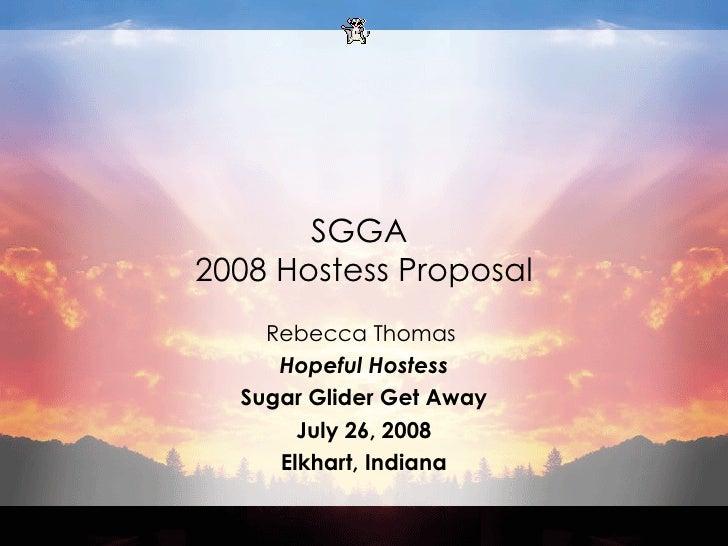 SGGA  2008 Hostess Proposal Rebecca Thomas   Hopeful Hostess Sugar Glider Get Away July 26, 2008 Elkhart, Indiana