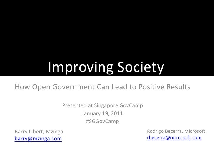 Improving SocietyHow Open Government Can Lead to Positive Results                   Presented at Singapore GovCamp        ...