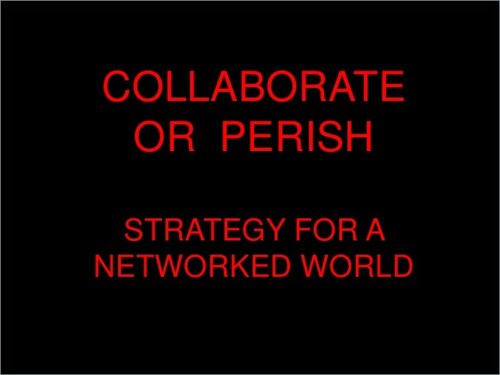 COLLABORATE OR PERISH STRATEGY FOR ANETWORKED WORLD