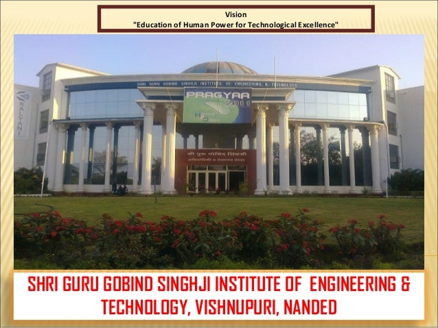 "SHRI GURU GOBIND SINGHJI INSTITUTE OF ENGINEERING & TECHNOLOGY, VISHNUPURI, NANDED Vision ""Education of Human Power for Te..."