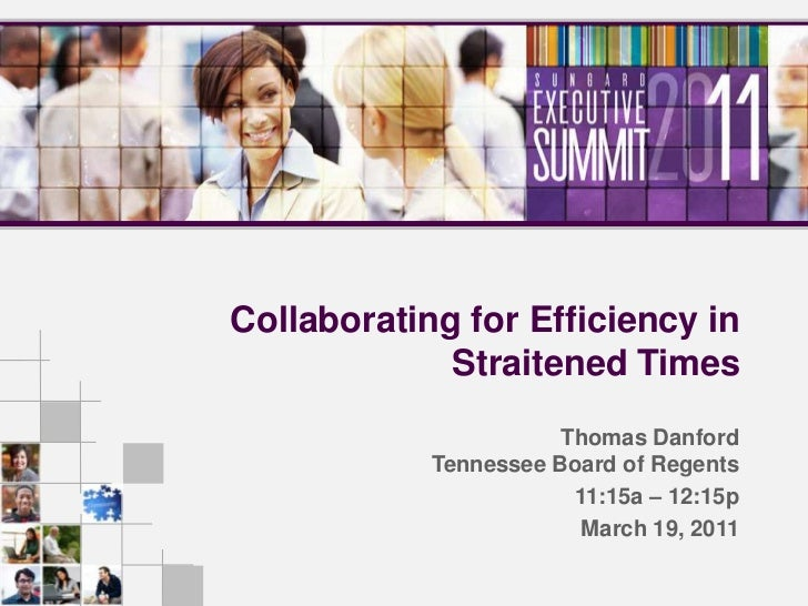 Collaborating for Efficiency in Straitened Times<br />Thomas Danford Tennessee Board of Regents<br />11:15a – 12:15p<br />...