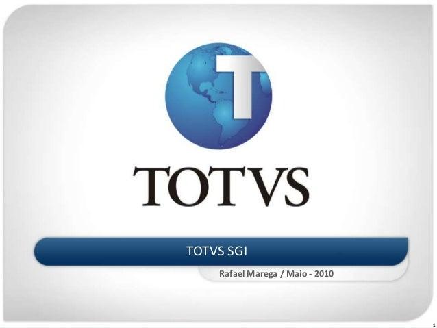 1 TOTVS SGI Rafael Marega / Maio - 2010