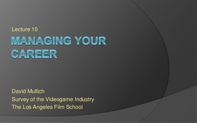 Lecture 10 David Mullich Survey of the Videogame Industry The Los Angeles Film School