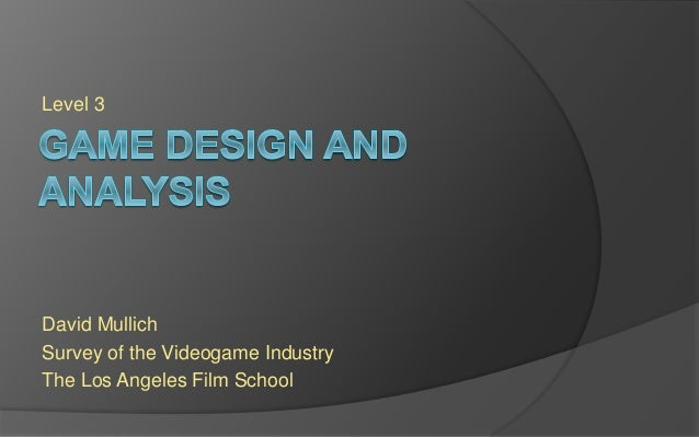 Level 3 David Mullich Survey of the Videogame Industry The Los Angeles Film School