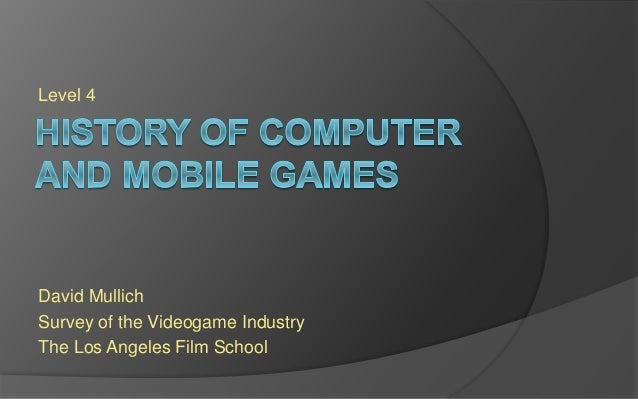 Level 4 David Mullich Survey of the Videogame Industry The Los Angeles Film School