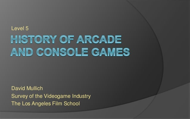 Level 5 David Mullich Survey of the Videogame Industry The Los Angeles Film School