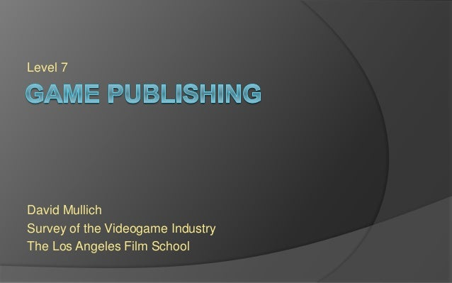 Level 7 David Mullich Survey of the Videogame Industry The Los Angeles Film School