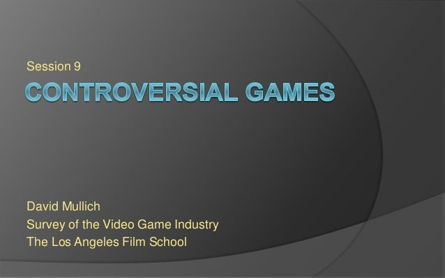 Session 9  David Mullich  Survey of the Video Game Industry  The Los Angeles Film School