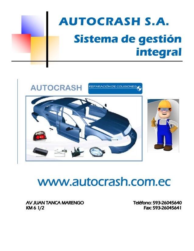 AUTOCRASH S.A.  www.autocrash.com.ec  AV JUAN TANCA MARENGO  KM 6 1/2  Teléfono: 593-26045640  Fax: 593-26045641  Sistema ...