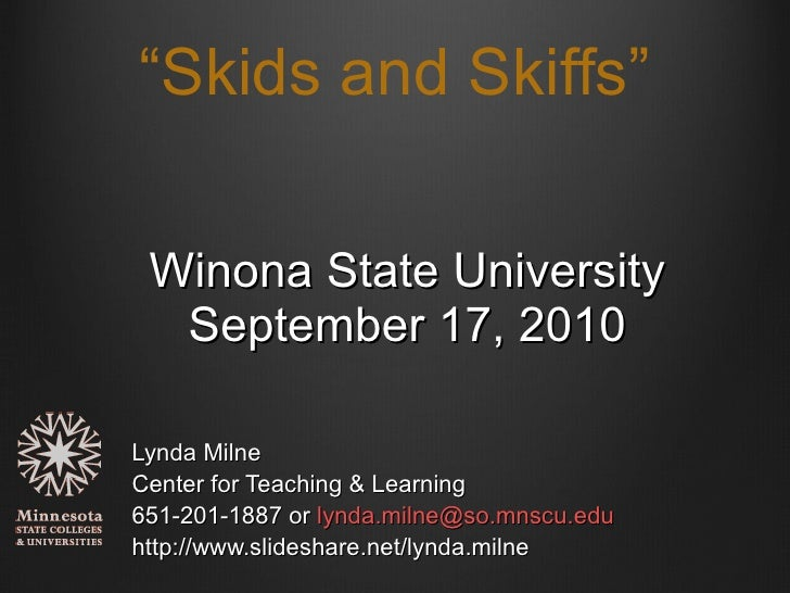 """ Skids and Skiffs"" <ul><li>Winona State University </li></ul><ul><li>September 17, 2010 </li></ul><ul><li>Lynda Milne </l..."