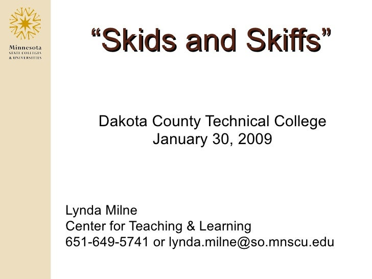 """"""" Skids and Skiffs"""" <ul><li>Dakota County Technical College </li></ul><ul><li>January 30, 2009 </li></ul><ul><li>Lynda Mil..."""