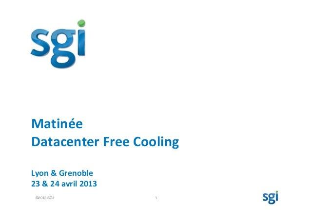 ©2013 SGI 1MatinéeDatacenter Free CoolingLyon & Grenoble23 & 24 avril 2013