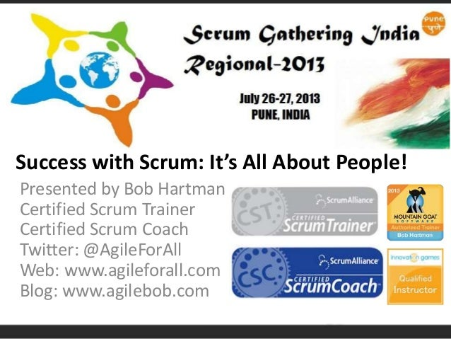 Presented by Bob Hartman Certified Scrum Trainer Certified Scrum Coach Twitter: @AgileForAll Web: www.agileforall.com Blog...