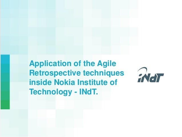 Nokia Technology Institute Application of the Agile Retrospective techniques inside Nokia Institute of Technology - INdT.