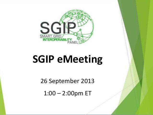 SGIP eMeeting 26 September 2013 1:00 – 2:00pm ET