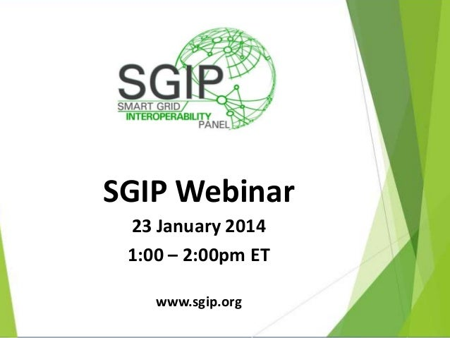 SGIP Webinar 23 January 2014 1:00 – 2:00pm ET www.sgip.org
