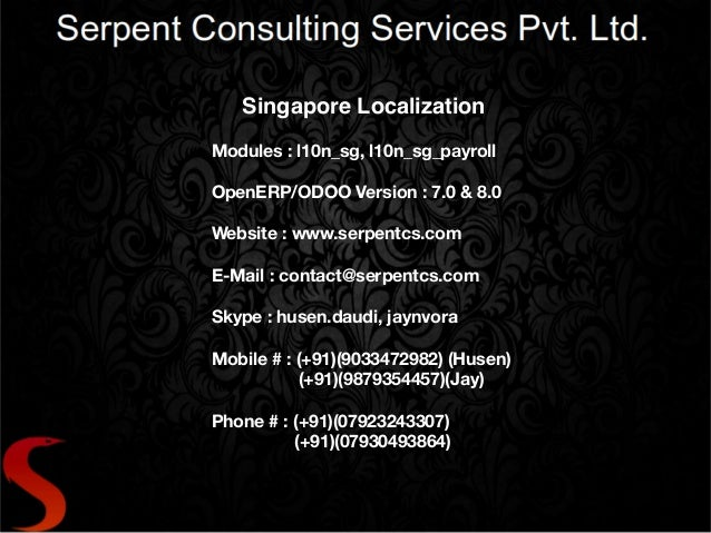 Singapore Localization ! ! Modules : l10n_sg, l10n_sg_payroll ! OpenERP/ODOO Version : 7.0 & 8.0 ! Website : www.serpentcs...