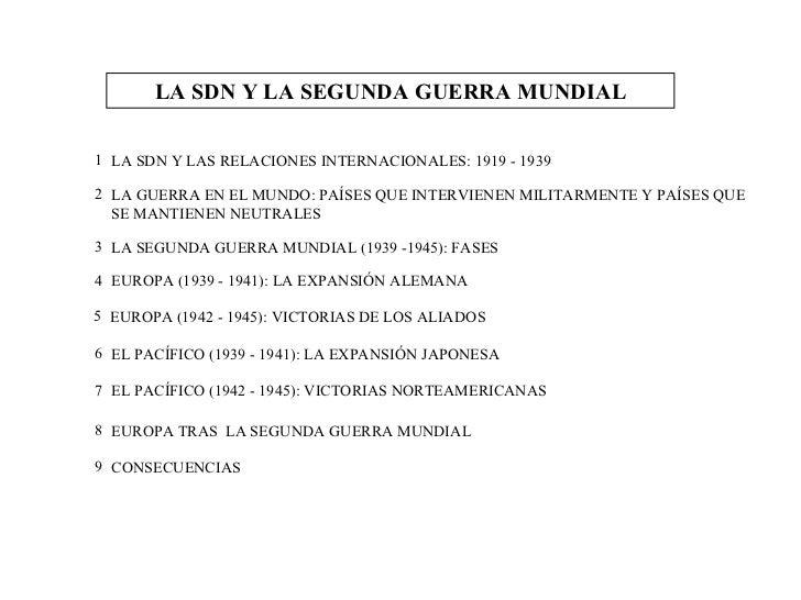 LA SDN Y LA SEGUNDA GUERRA MUNDIAL <ul><li>LA SDN Y LAS RELACIONES INTERNACIONALES: 1919 - 1939 </li></ul><ul><li>LA GUERR...