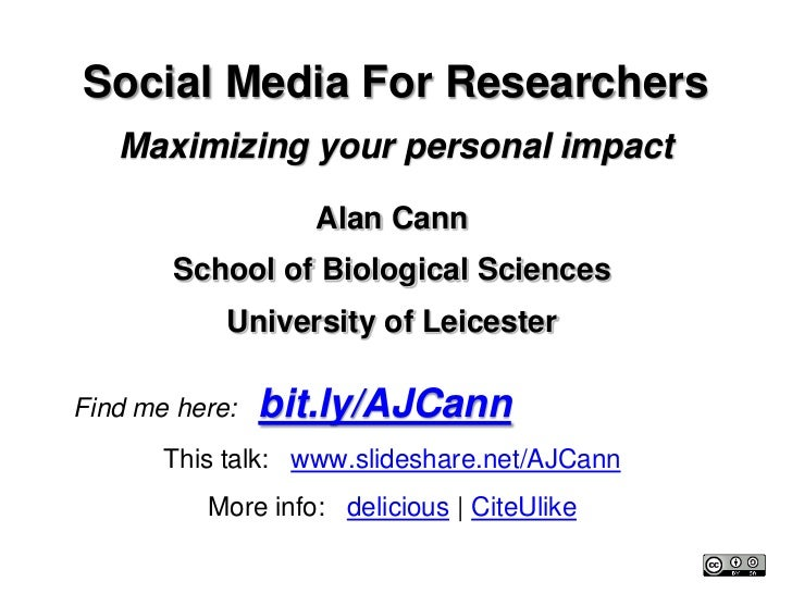 Social Media For Researchers   Maximizing your personal impact                   Alan Cann       School of Biological Scie...