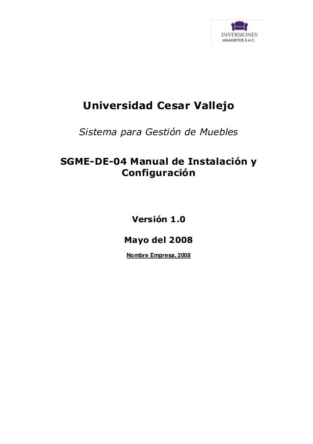 Universidad Cesar Vallejo Sistema para Gestión de Muebles SGME-DE-04 Manual de Instalación y Configuración  Versión 1.0 Ma...