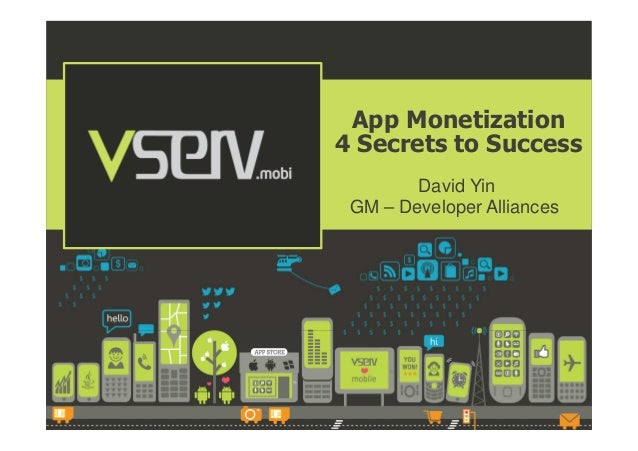 App Monetization 4 Secrets to Success David Yin GM – Developer Alliances