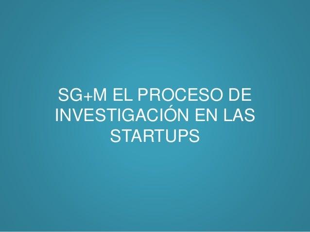 El proceso de investigación en las startups.  Slide 2
