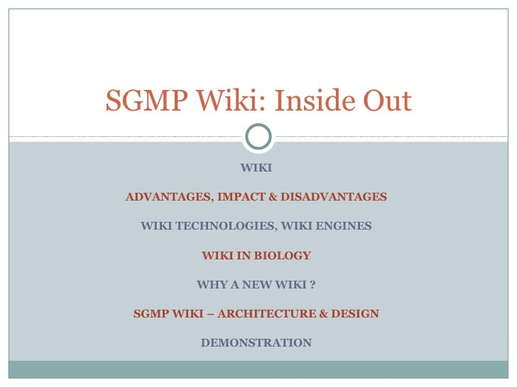 WIKI ADVANTAGES, IMPACT & DISADVANTAGES WIKI TECHNOLOGIES, WIKI ENGINES WIKI IN BIOLOGY WHY A NEW WIKI ? SGMP WIKI – ARCHI...