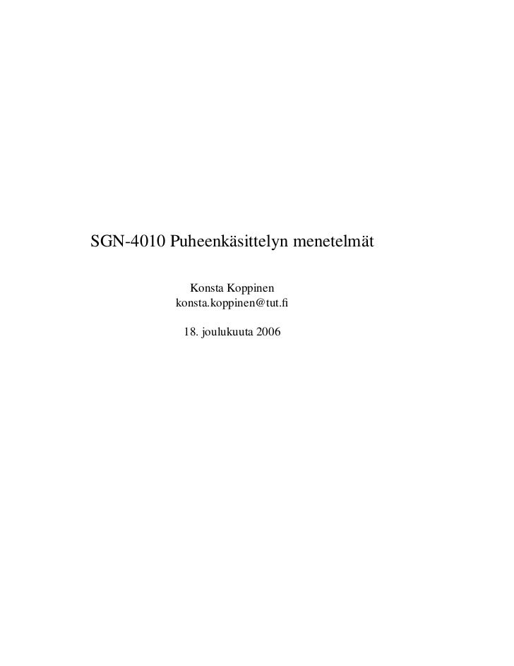 SGN-4010 Puheenkäsittelyn menetelmät            Konsta Koppinen          konsta.koppinen@tut.fi           18. joulukuuta 2006