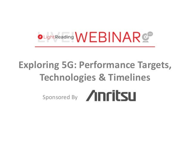 Sponsored By Exploring 5G: Performance Targets, Technologies & Timelines