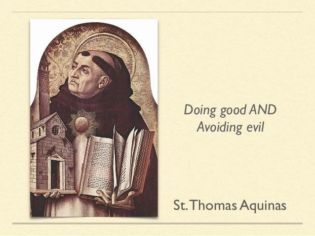 St.Thomas Aquinas Doing good AND Avoiding evil