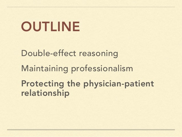 Double-effect reasoning SUMMARY Maintaining professionalism Protecting the physician-patient relationship