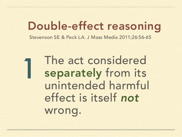 The act considered separately from its unintended harmful effect is itself not wrong. Double-effect reasoning 1 Stevenson ...